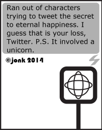@atwitsendcomics: Ran out of characters trying to tweet the secret to eternal happiness. I guess that is your loss, Twitter. P.S. It involved a unicorn.