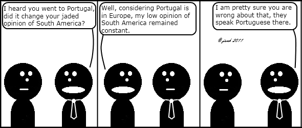 Tie: I heard you went to Portugal, did it change your jaded opinion of South America?