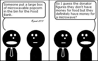 Tie: Someone put a large box of microwavable popcorn in the bin for the Food Bank.