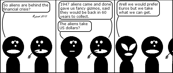 Nerd: So aliens are behind the financial crisis?