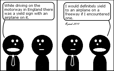 Tie: While driving on the motorway in England there was a yield sign with an airplane on it.