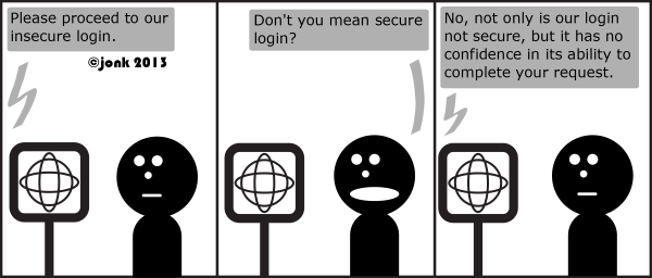 Computer: Please proceed to our insecure login.