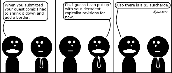Guy: When you submitted your guest comic I had to shrink it down and add a border.